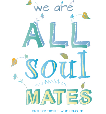 We Are All Soul Mates - CreativeSpiritualWomen.com