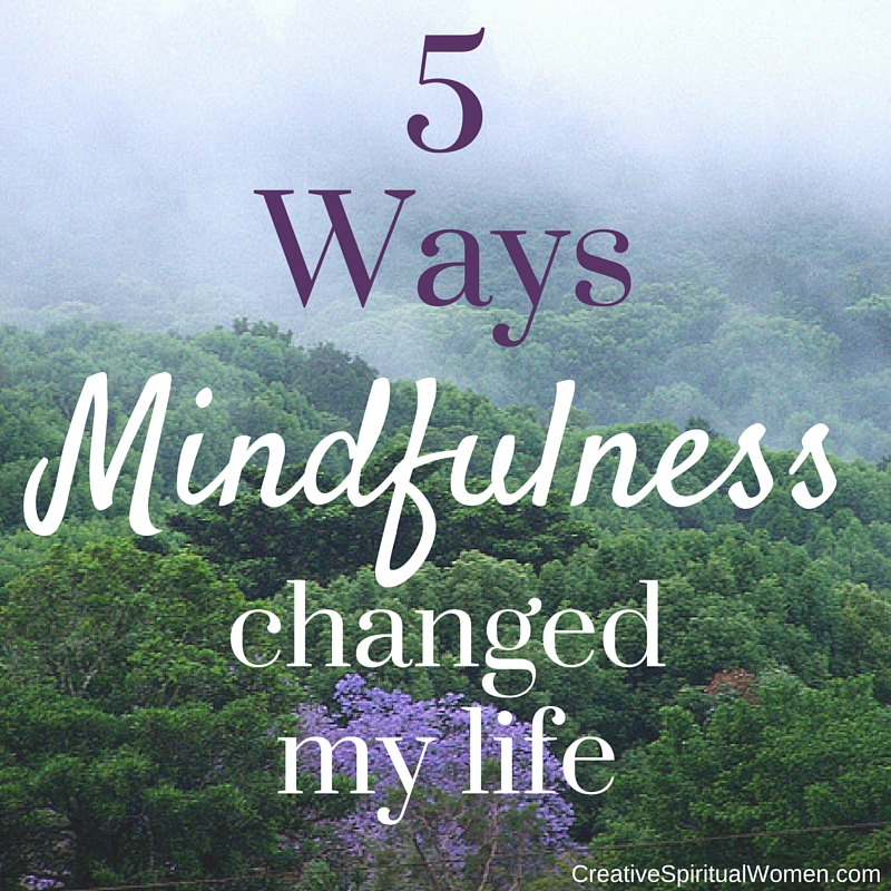 Creative Spiritual Women 5 Ways Mindfulness Changed My Life
