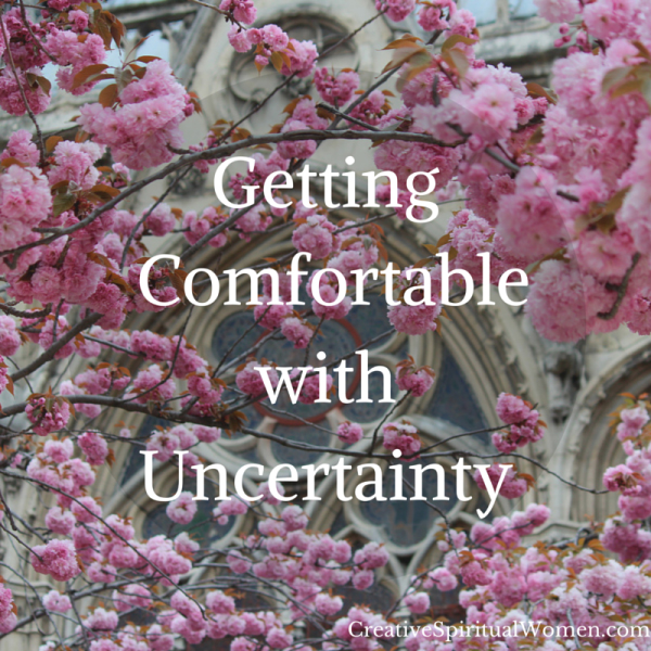 Creative Spiritual Women- Getting Comfortable with Uncertainty