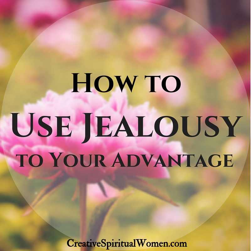 How to Use Jealousy to Your Advantage Creative Spiritual Women
